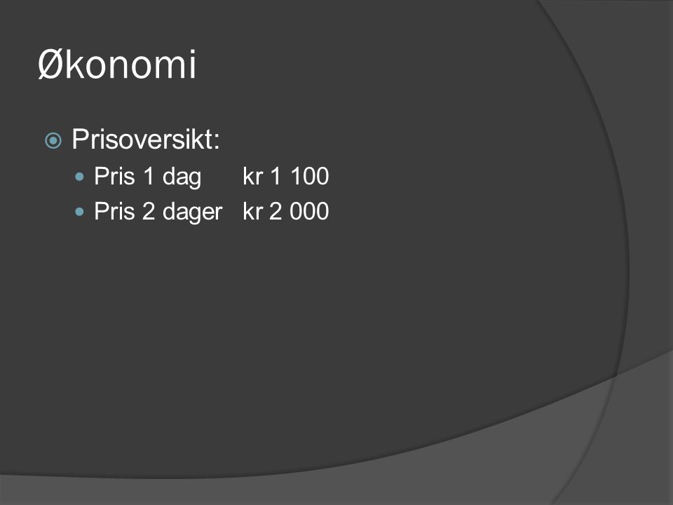 Økonomi  Prisoversikt: Pris 1 dagkr 1 100 Pris 2 dagerkr 2 000