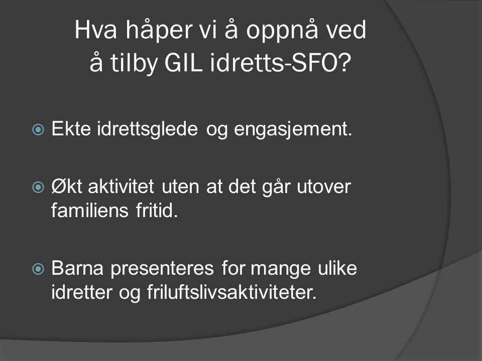 Hva håper vi å oppnå ved å tilby GIL idretts-SFO?  Ekte idrettsglede og engasjement.  Økt aktivitet uten at det går utover familiens fritid.  Barna