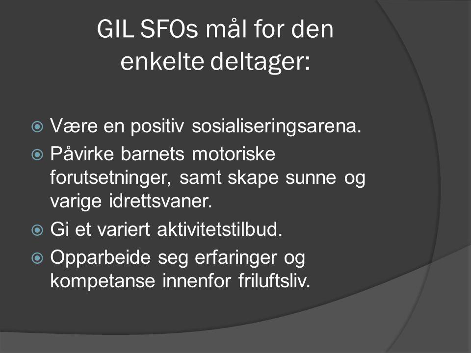 GIL SFOs mål for den enkelte deltager:  Være en positiv sosialiseringsarena.  Påvirke barnets motoriske forutsetninger, samt skape sunne og varige i