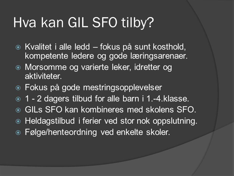 Hva kan GIL SFO tilby?  Kvalitet i alle ledd – fokus på sunt kosthold, kompetente ledere og gode læringsarenaer.  Morsomme og varierte leker, idrett