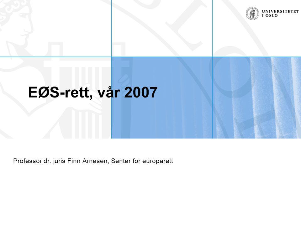 EØS-rett, vår 2007 Professor dr. juris Finn Arnesen, Senter for europarett
