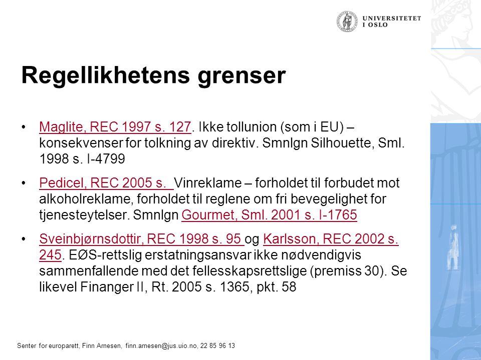 Senter for europarett, Finn Arnesen, finn.arnesen@jus.uio.no, 22 85 96 13 Regellikhetens grenser Maglite, REC 1997 s. 127. Ikke tollunion (som i EU) –