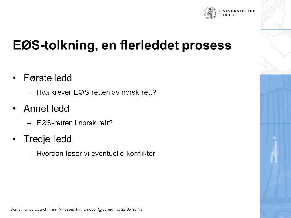 Senter for europarett, Finn Arnesen, finn.arnesen@jus.uio.no, 22 85 96 13 EØS-tolkning, en flerleddet prosess Første ledd –Hva krever EØS-retten av no