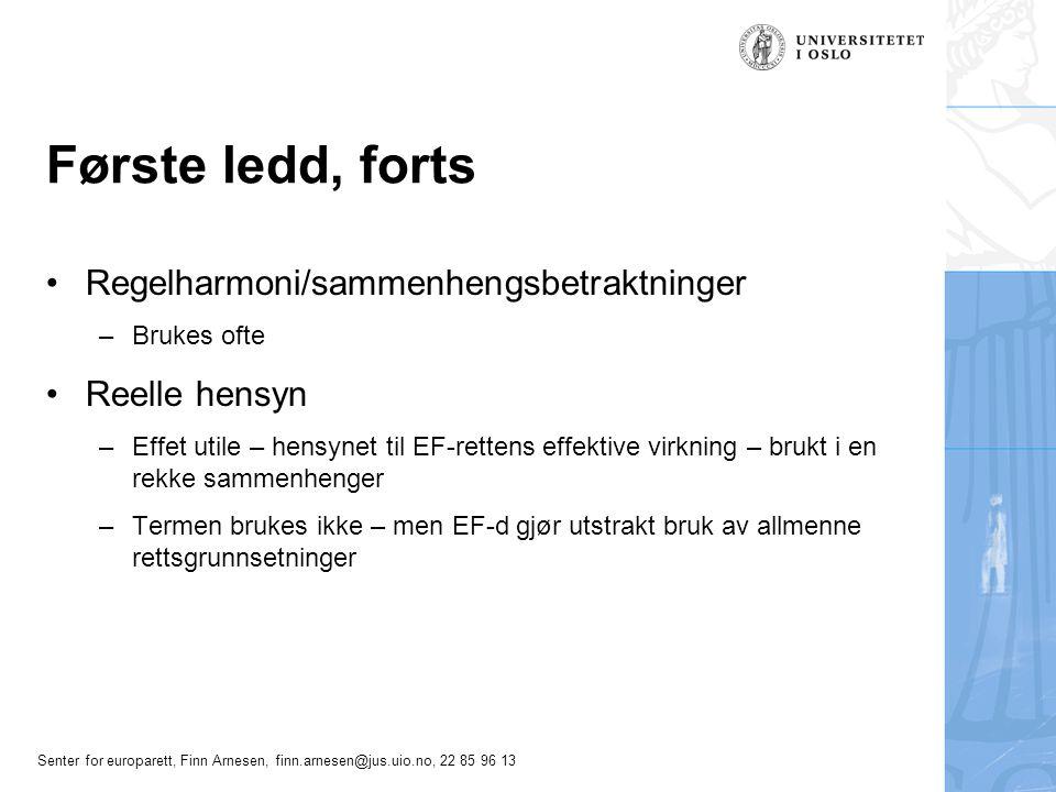 Senter for europarett, Finn Arnesen, finn.arnesen@jus.uio.no, 22 85 96 13 Første ledd, forts Regelharmoni/sammenhengsbetraktninger –Brukes ofte Reelle