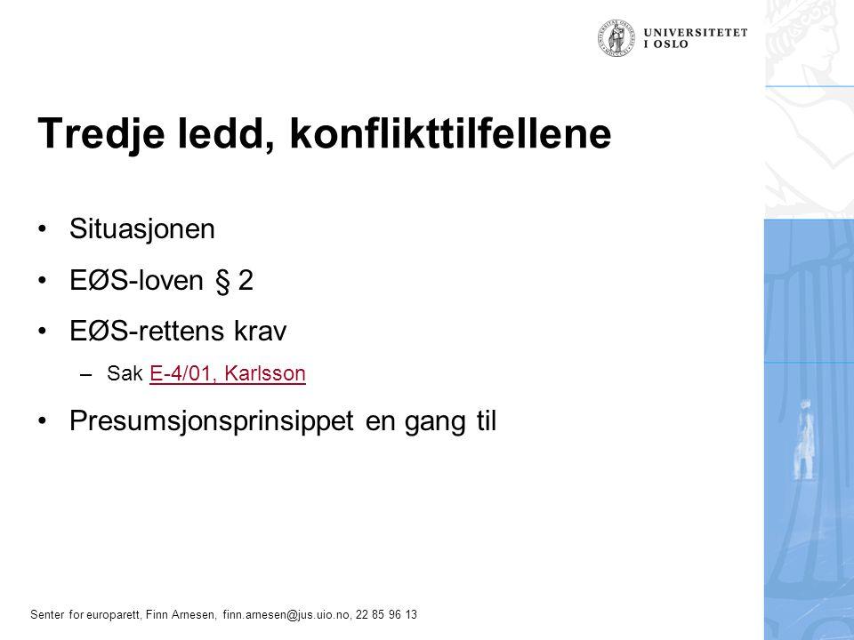 Senter for europarett, Finn Arnesen, finn.arnesen@jus.uio.no, 22 85 96 13 Tredje ledd, konflikttilfellene Situasjonen EØS-loven § 2 EØS-rettens krav –
