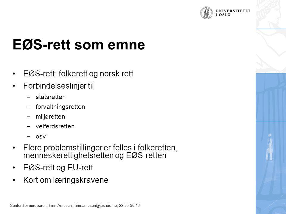 Senter for europarett, Finn Arnesen, finn.arnesen@jus.uio.no, 22 85 96 13 ESAs overvåking av gjennomføring og etterlevelse Rapporteringsordninger –EØS-høringsloven Undersøkelser –På eget initiativ –Etter klager Særlige kontrollordninger –Offentlige anskaffelser – ODA 23 og protokoll 2