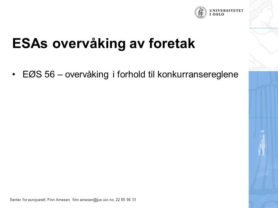 Senter for europarett, Finn Arnesen, finn.arnesen@jus.uio.no, 22 85 96 13 ESAs overvåking av foretak EØS 56 – overvåking i forhold til konkurranseregl