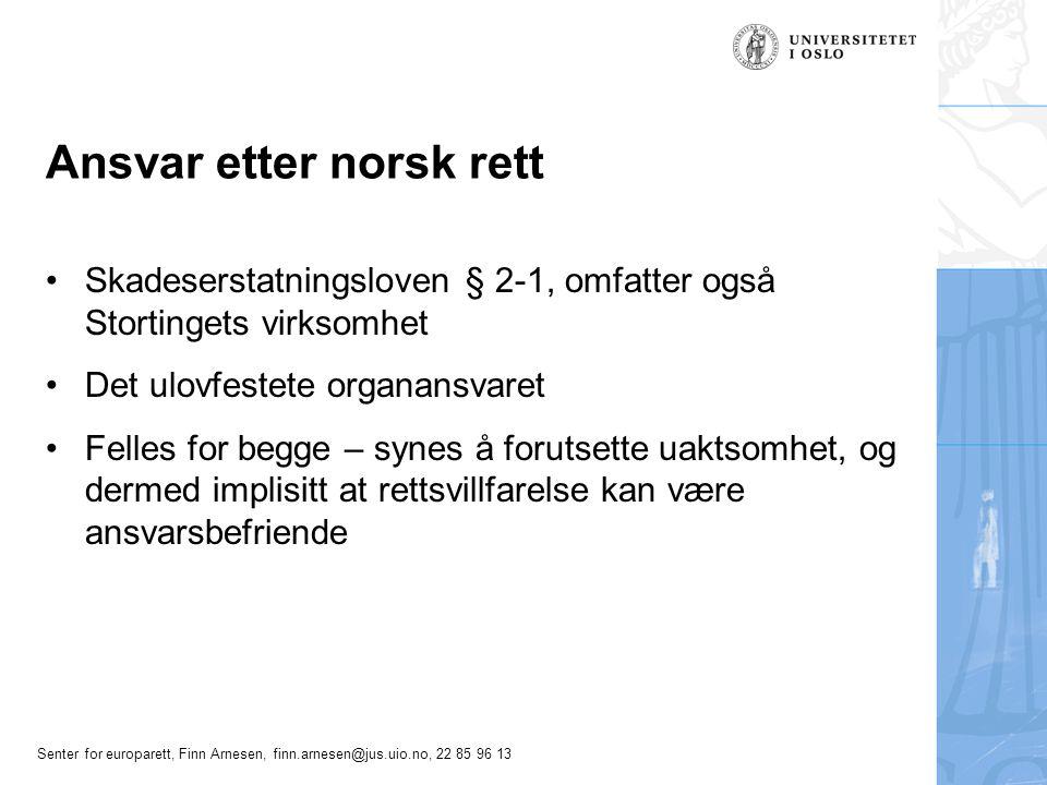 Senter for europarett, Finn Arnesen, finn.arnesen@jus.uio.no, 22 85 96 13 Ansvar etter norsk rett Skadeserstatningsloven § 2-1, omfatter også Storting