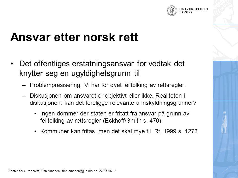 Senter for europarett, Finn Arnesen, finn.arnesen@jus.uio.no, 22 85 96 13 Ansvar etter norsk rett Det offentliges erstatningsansvar for vedtak det kny