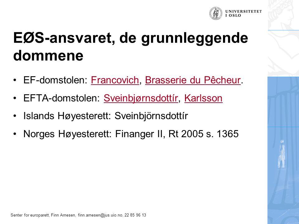 Senter for europarett, Finn Arnesen, finn.arnesen@jus.uio.no, 22 85 96 13 EØS-ansvaret, de grunnleggende dommene EF-domstolen: Francovich, Brasserie d