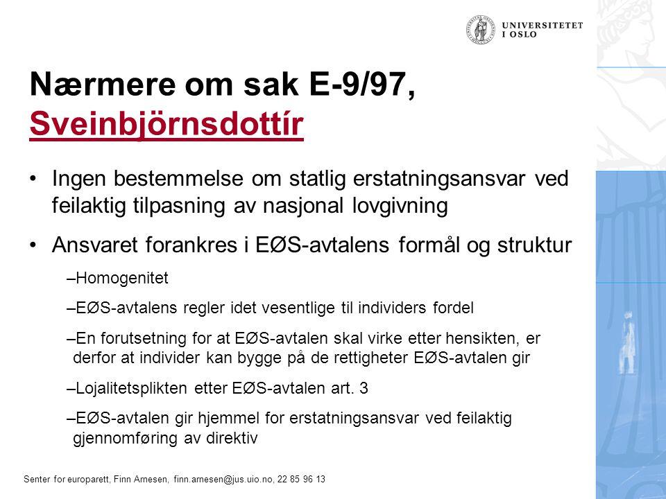 Senter for europarett, Finn Arnesen, finn.arnesen@jus.uio.no, 22 85 96 13 Nærmere om sak E-9/97, Sveinbjörnsdottír Sveinbjörnsdottír Ingen bestemmelse
