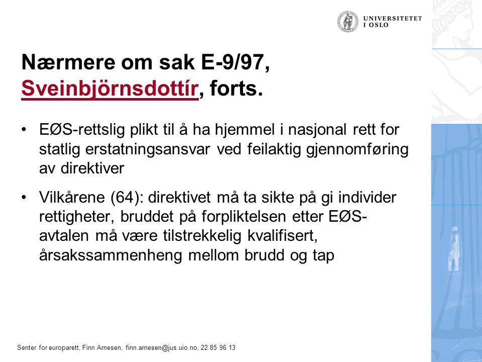 Senter for europarett, Finn Arnesen, finn.arnesen@jus.uio.no, 22 85 96 13 Nærmere om sak E-9/97, Sveinbjörnsdottír, forts. Sveinbjörnsdottír EØS-retts
