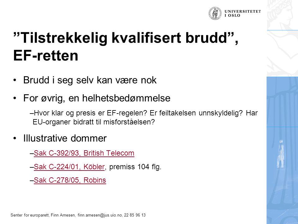 """Senter for europarett, Finn Arnesen, finn.arnesen@jus.uio.no, 22 85 96 13 """"Tilstrekkelig kvalifisert brudd"""", EF-retten Brudd i seg selv kan være nok F"""