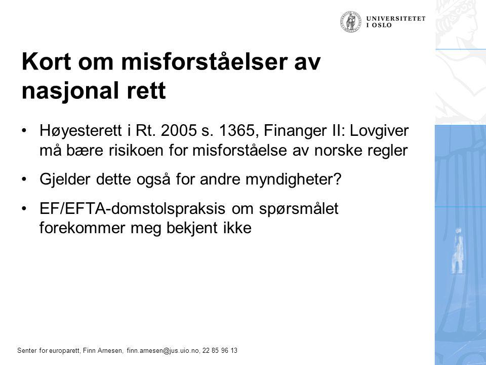 Senter for europarett, Finn Arnesen, finn.arnesen@jus.uio.no, 22 85 96 13 Kort om misforståelser av nasjonal rett Høyesterett i Rt. 2005 s. 1365, Fina