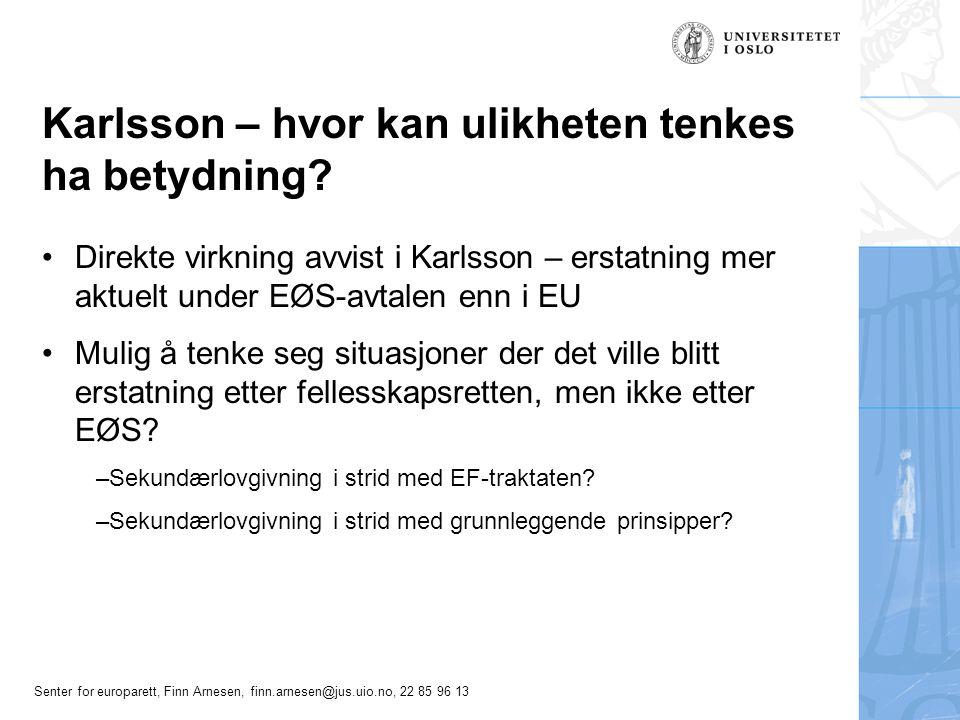 Senter for europarett, Finn Arnesen, finn.arnesen@jus.uio.no, 22 85 96 13 Karlsson – hvor kan ulikheten tenkes ha betydning? Direkte virkning avvist i