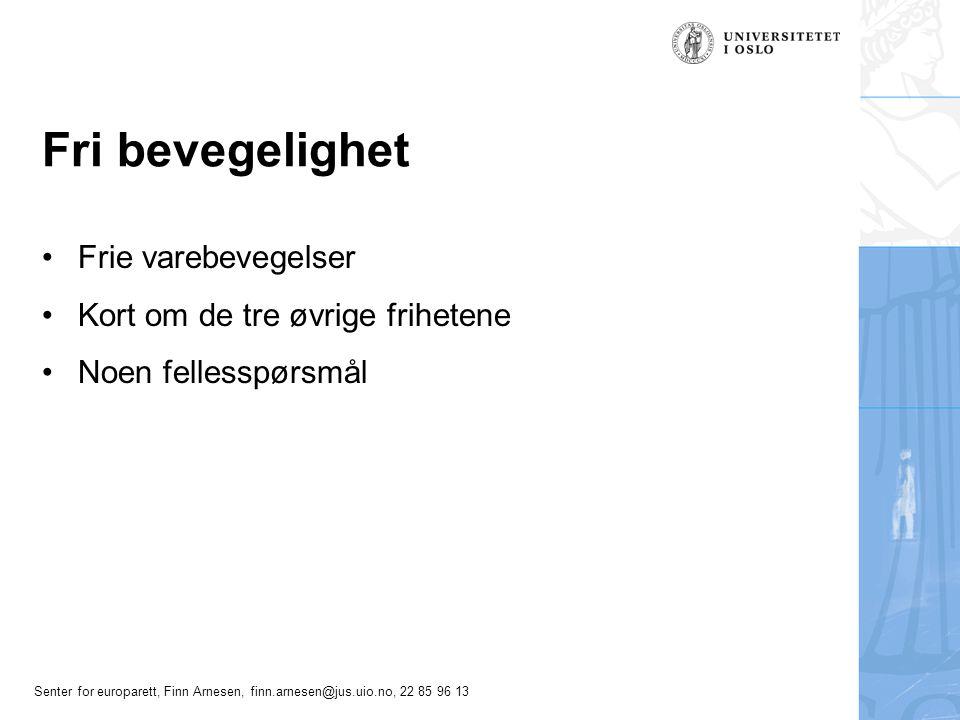 Senter for europarett, Finn Arnesen, finn.arnesen@jus.uio.no, 22 85 96 13 Fri bevegelighet Frie varebevegelser Kort om de tre øvrige frihetene Noen fe