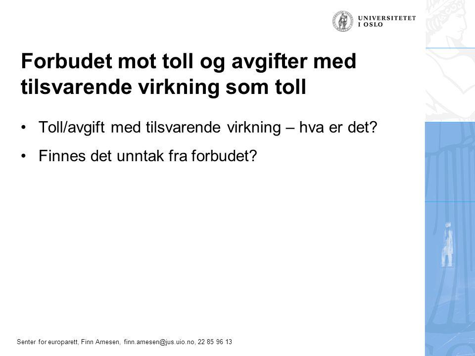Senter for europarett, Finn Arnesen, finn.arnesen@jus.uio.no, 22 85 96 13 Forbudet mot toll og avgifter med tilsvarende virkning som toll Toll/avgift