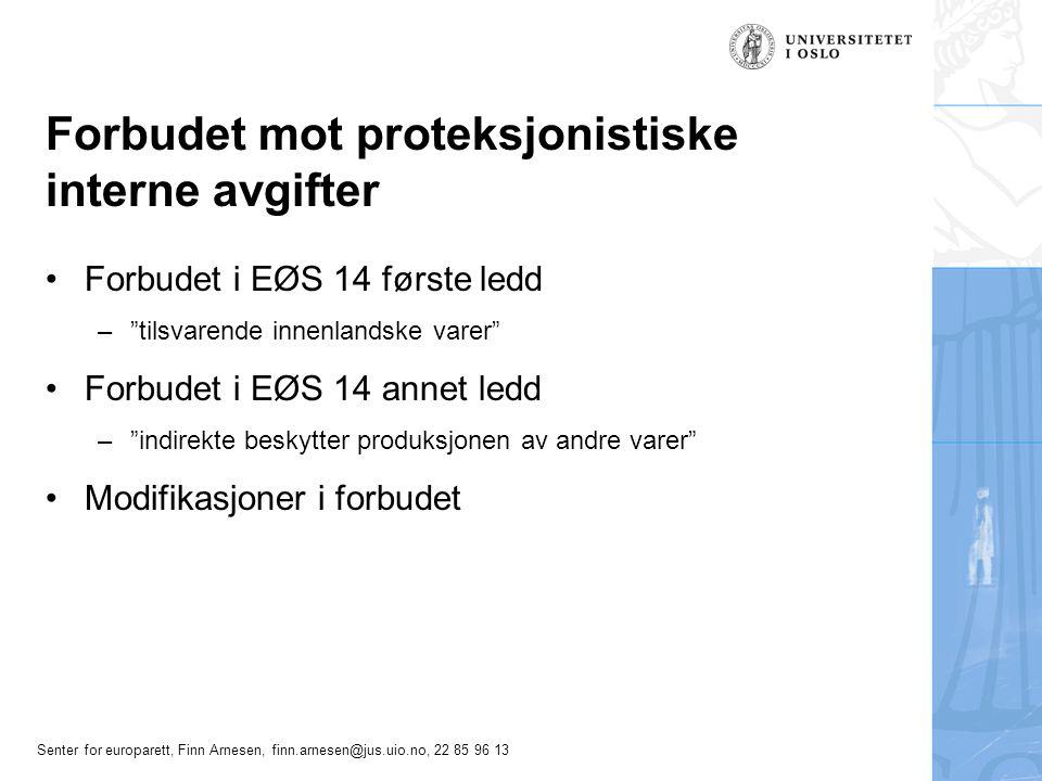 Senter for europarett, Finn Arnesen, finn.arnesen@jus.uio.no, 22 85 96 13 Forbudet mot proteksjonistiske interne avgifter Forbudet i EØS 14 første led