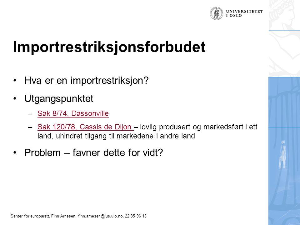 Senter for europarett, Finn Arnesen, finn.arnesen@jus.uio.no, 22 85 96 13 Importrestriksjonsforbudet Hva er en importrestriksjon? Utgangspunktet –Sak