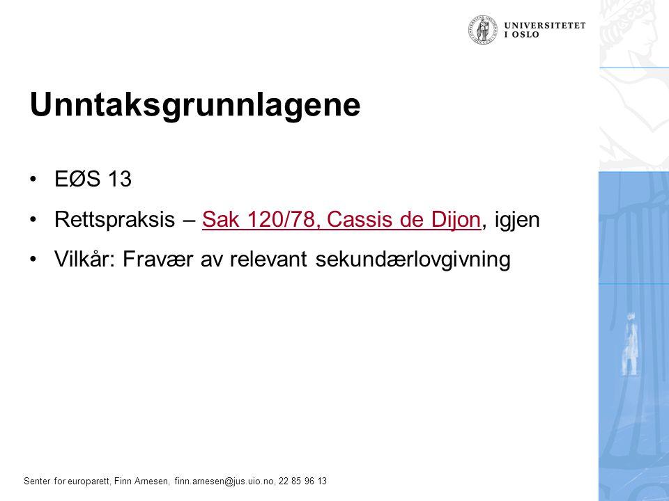 Senter for europarett, Finn Arnesen, finn.arnesen@jus.uio.no, 22 85 96 13 Unntaksgrunnlagene EØS 13 Rettspraksis – Sak 120/78, Cassis de Dijon, igjenS
