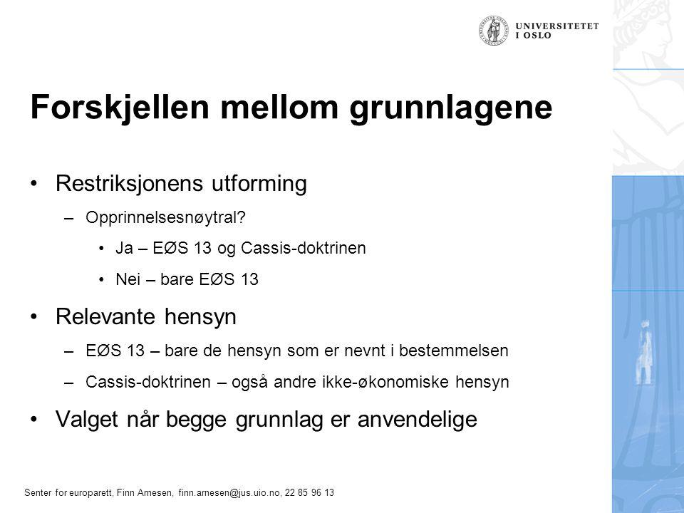 Senter for europarett, Finn Arnesen, finn.arnesen@jus.uio.no, 22 85 96 13 Forskjellen mellom grunnlagene Restriksjonens utforming –Opprinnelsesnøytral