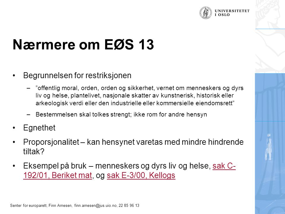 """Senter for europarett, Finn Arnesen, finn.arnesen@jus.uio.no, 22 85 96 13 Nærmere om EØS 13 Begrunnelsen for restriksjonen –""""offentlig moral, orden, o"""