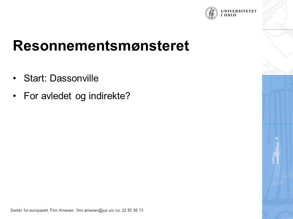 Senter for europarett, Finn Arnesen, finn.arnesen@jus.uio.no, 22 85 96 13 Resonnementsmønsteret Start: Dassonville For avledet og indirekte?