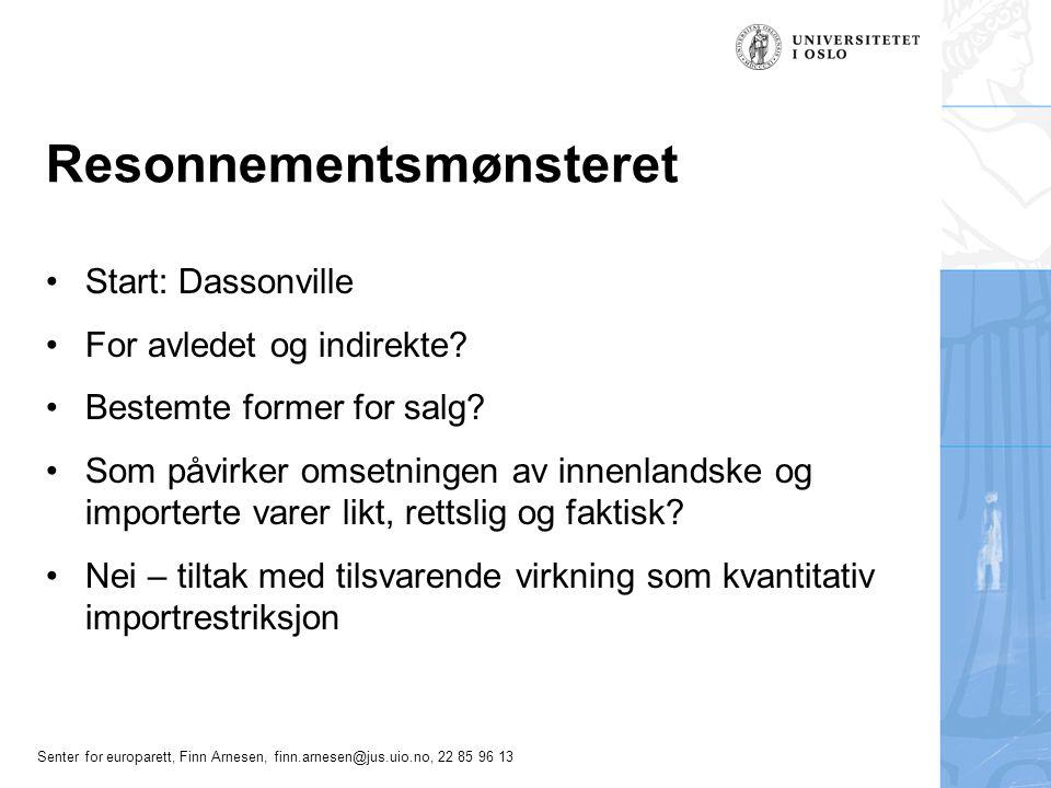 Senter for europarett, Finn Arnesen, finn.arnesen@jus.uio.no, 22 85 96 13 Resonnementsmønsteret Start: Dassonville For avledet og indirekte? Bestemte