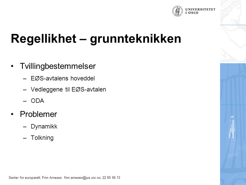Senter for europarett, Finn Arnesen, finn.arnesen@jus.uio.no, 22 85 96 13 Regellikhetsproblem – dynamikk Vedtak i EØS-komiteen om å endre vedlegg til EØS-avtalen –Hva er EØS-komiteen.