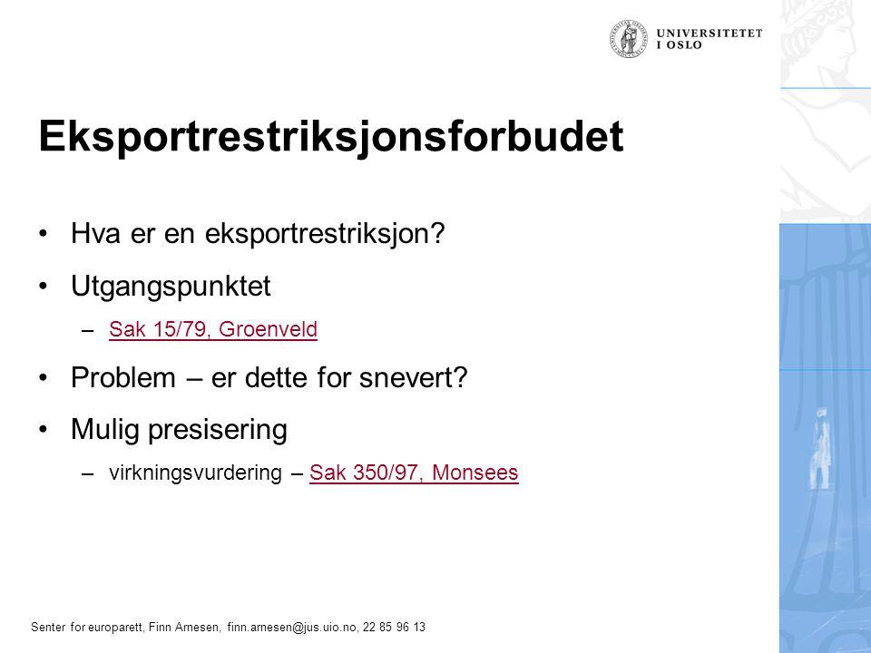 Senter for europarett, Finn Arnesen, finn.arnesen@jus.uio.no, 22 85 96 13 Eksportrestriksjonsforbudet Hva er en eksportrestriksjon? Utgangspunktet –Sa