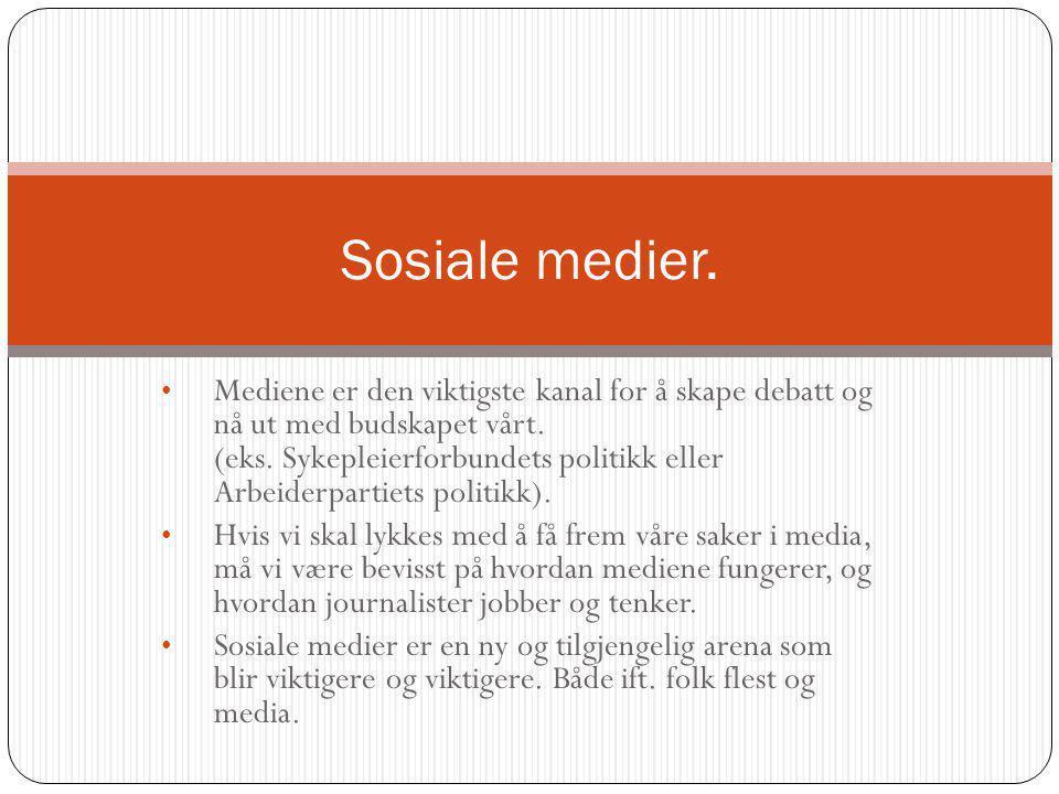 Mediene er den viktigste kanal for å skape debatt og nå ut med budskapet vårt. (eks. Sykepleierforbundets politikk eller Arbeiderpartiets politikk). H