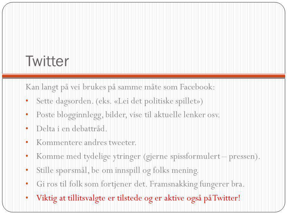 Twitter Kan langt på vei brukes på samme måte som Facebook: Sette dagsorden. (eks. «Lei det politiske spillet») Poste blogginnlegg, bilder, vise til a