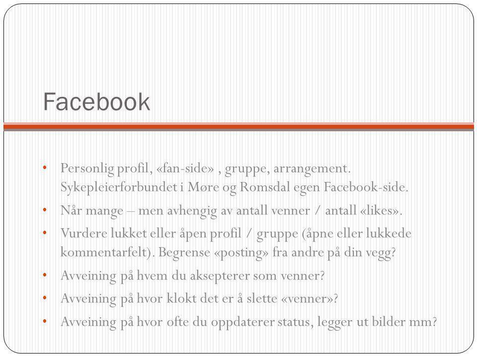 Facebook Personlig profil, «fan-side», gruppe, arrangement. Sykepleierforbundet i Møre og Romsdal egen Facebook-side. Når mange – men avhengig av anta