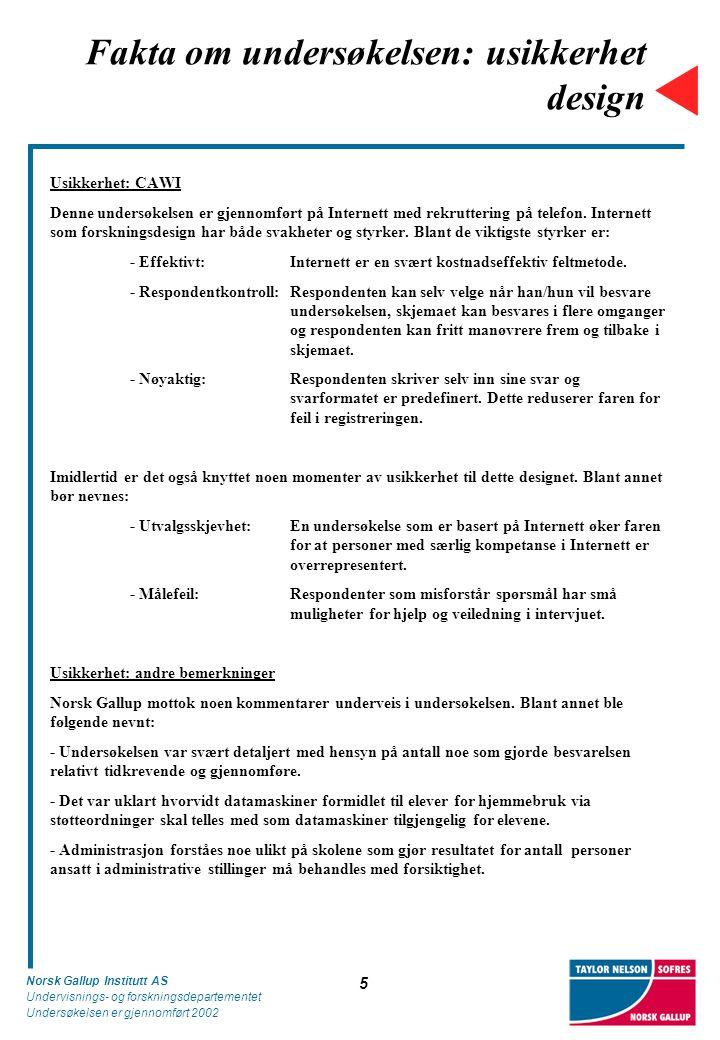 Norsk Gallup Institutt AS Undervisnings- og forskningsdepartementet Undersøkelsen er gjennomført 2002 5 Fakta om undersøkelsen: usikkerhet design Usik