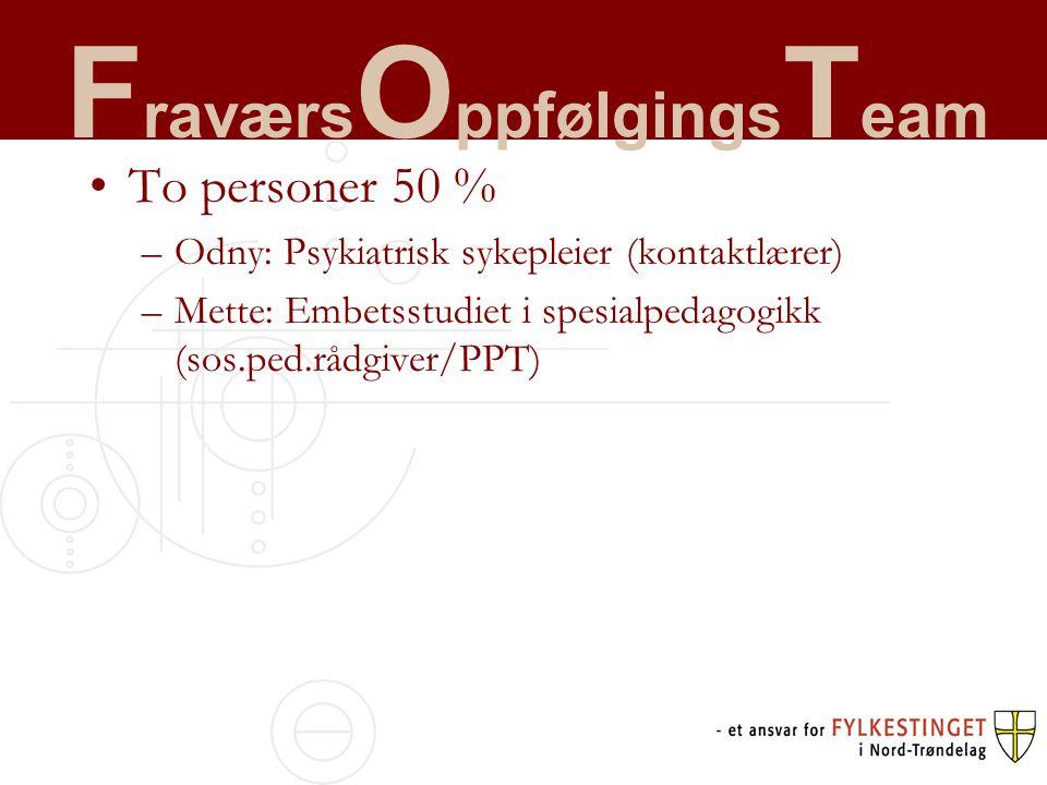 F raværs O ppfølgings T eam To personer 50 % –Odny: Psykiatrisk sykepleier (kontaktlærer) –Mette: Embetsstudiet i spesialpedagogikk (sos.ped.rådgiver/PPT)
