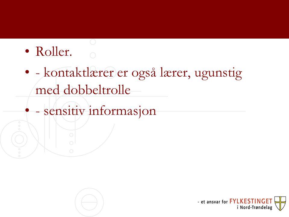 Roller. - kontaktlærer er også lærer, ugunstig med dobbeltrolle - sensitiv informasjon