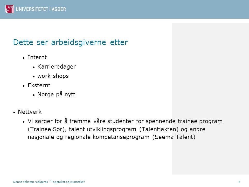 Dette ser arbeidsgiverne etter Internt Karrieredager work shops Eksternt Norge på nytt Nettverk Vi sørger for å fremme våre studenter for spennende tr