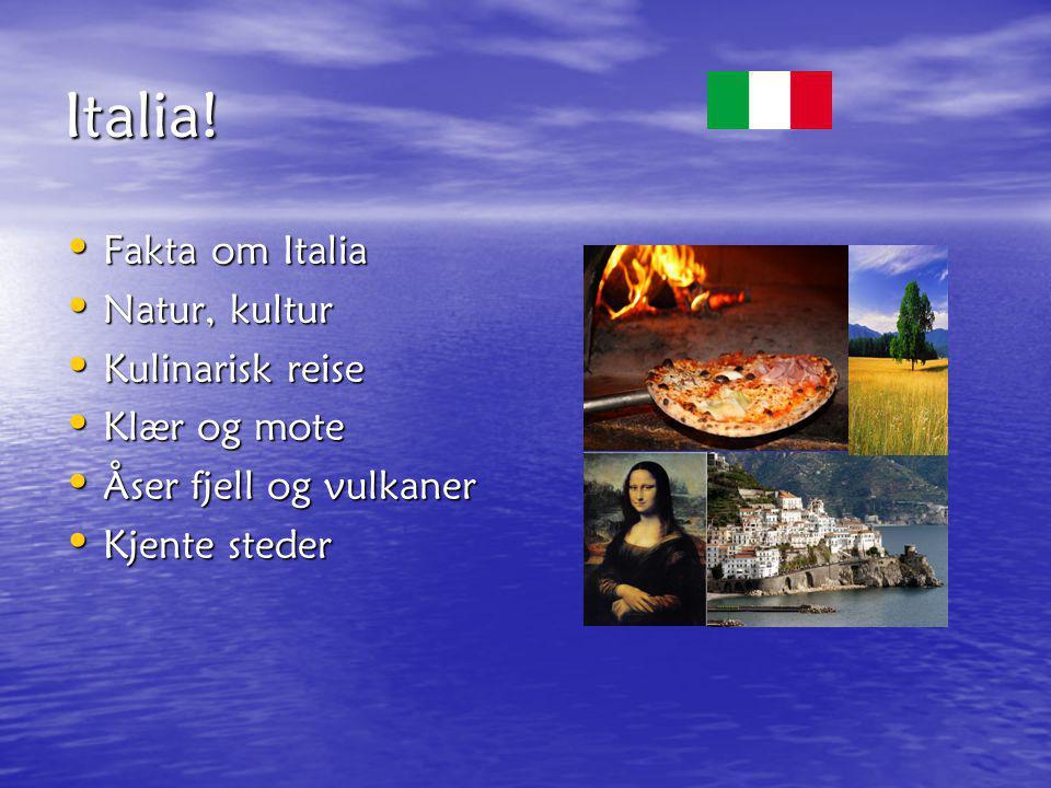 Italia! Fakta om Italia Natur, kultur Kulinarisk reise Klær og mote Åser fjell og vulkaner Kjente steder