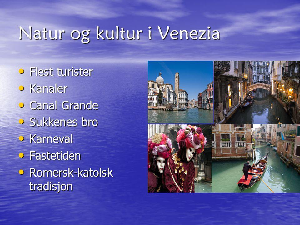 Natur og kultur i Venezia Flest turister Flest turister Kanaler Kanaler Canal Grande Canal Grande Sukkenes bro Sukkenes bro Karneval Karneval Fastetid
