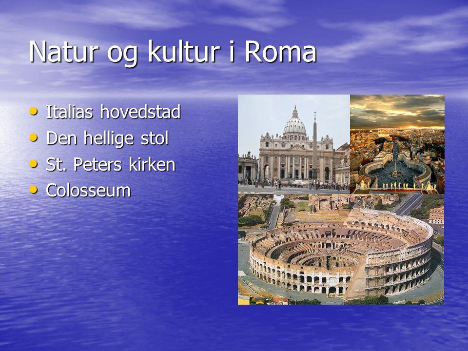 Natur og kultur i Roma Italias hovedstad Italias hovedstad Den hellige stol Den hellige stol St. Peters kirken St. Peters kirken Colosseum Colosseum