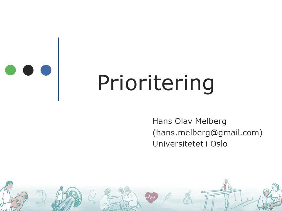 Prioritering Hans Olav Melberg (hans.melberg@gmail.com) Universitetet i Oslo