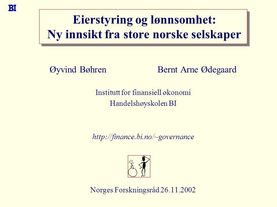 Eierstyring og lønnsomhet: Ny innsikt fra store norske selskaper Øyvind Bøhren Bernt Arne Ødegaard Institutt for finansiell økonomi Handelshøyskolen B