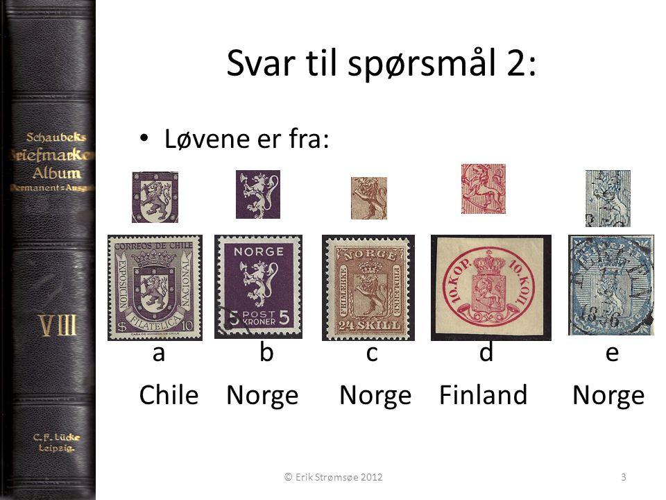 Svar til spørsmål 2: Løvene er fra: a b c d e Chile Norge NorgeFinland Norge © Erik Strømsøe 20123