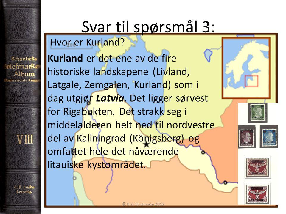 Svar til spørsmål 3: 4 Hvor er Kurland? Kurland er det ene av de fire historiske landskapene (Livland, Latgale, Zemgalen, Kurland) som i dag utgjør La