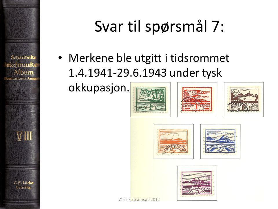 Svar til spørsmål 7: 8 Merkene ble utgitt i tidsrommet 1.4.1941-29.6.1943 under tysk okkupasjon. © Erik Strømsøe 2012
