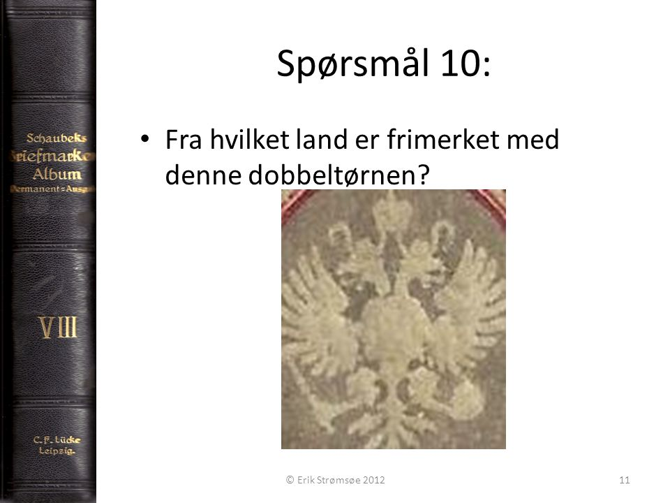 Spørsmål 10: 11 Fra hvilket land er frimerket med denne dobbeltørnen © Erik Strømsøe 2012