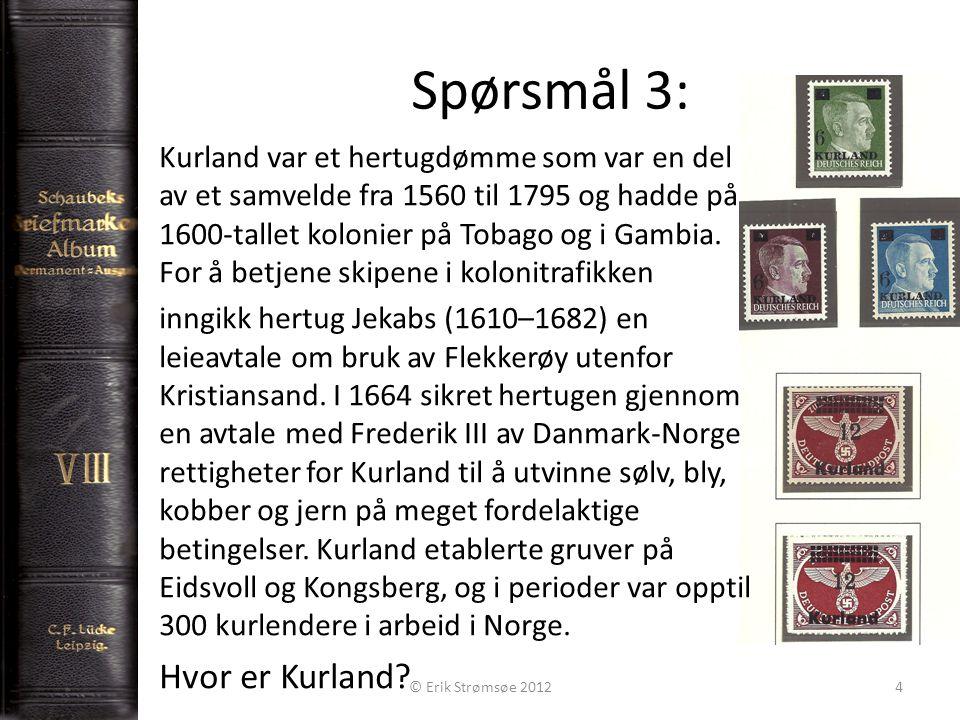 Spørsmål 3: 4 Kurland var et hertugdømme som var en del av et samvelde fra 1560 til 1795 og hadde på 1600-tallet kolonier på Tobago og i Gambia.