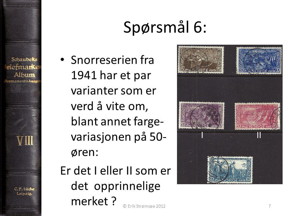 Spørsmål 6: 7 Snorreserien fra 1941 har et par varianter som er verd å vite om, blant annet farge- variasjonen på 50- øren: Er det I eller II som er det opprinnelige merket .