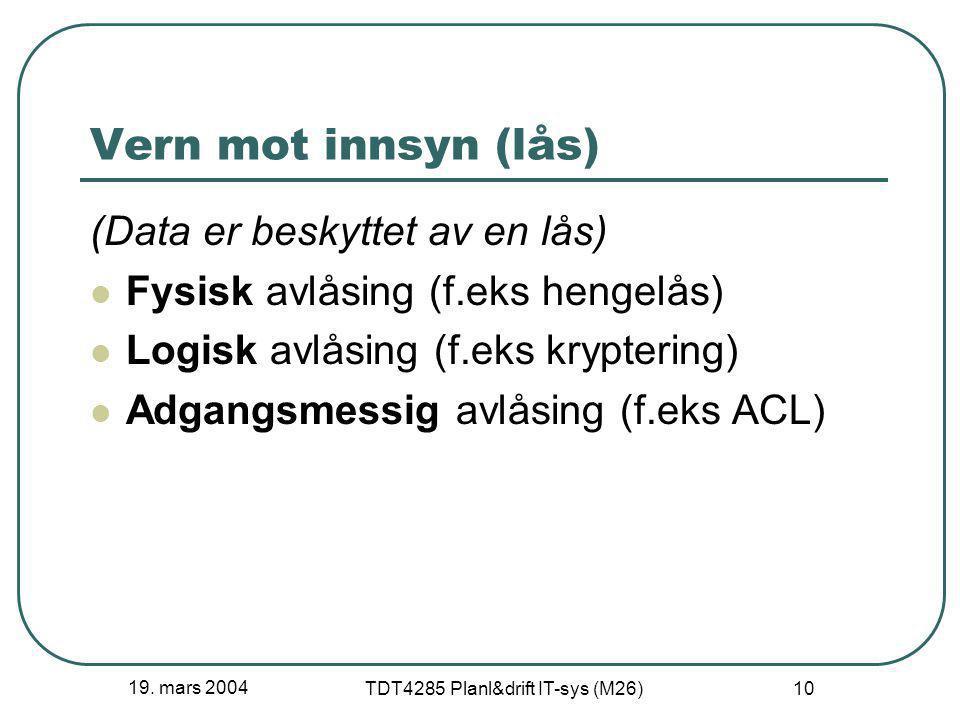 19. mars 2004 TDT4285 Planl&drift IT-sys (M26) 10 Vern mot innsyn (lås) (Data er beskyttet av en lås) Fysisk avlåsing (f.eks hengelås) Logisk avlåsing