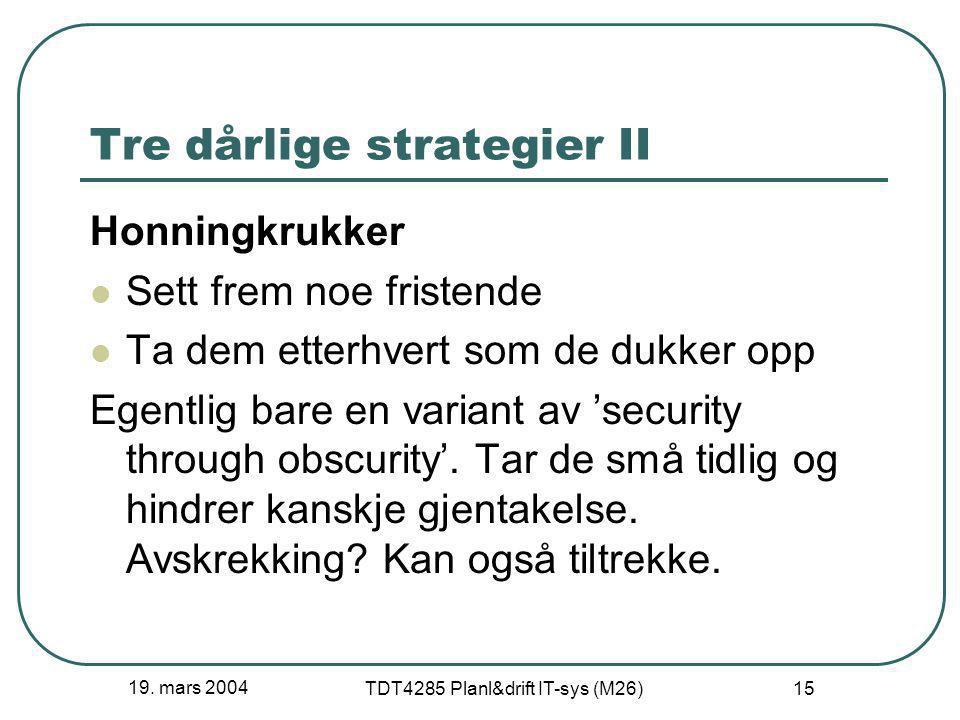 19. mars 2004 TDT4285 Planl&drift IT-sys (M26) 15 Tre dårlige strategier II Honningkrukker Sett frem noe fristende Ta dem etterhvert som de dukker opp